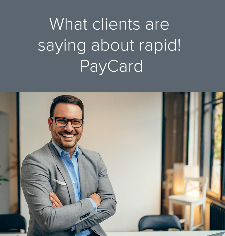 What clients are saying about rapid! PayCard